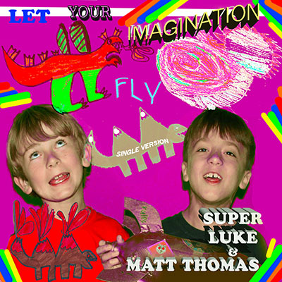 Let Your Imagination Fly by Super Luke and Matt Thomas (Single Version) Album Cover